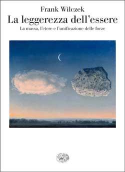 Copertina del libro La leggerezza dell'essere di Frank Wilczek
