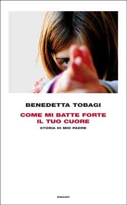 Copertina del libro Come mi batte forte il tuo cuore di Benedetta Tobagi