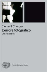 Copertina del libro L'errore fotografico di Clément Chéroux