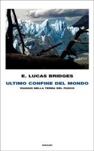 Copertina del libro Ultimo confine del mondo di E. Lucas Bridges
