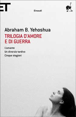 Copertina del libro Trilogia d'amore e di guerra di Abraham B. Yehoshua