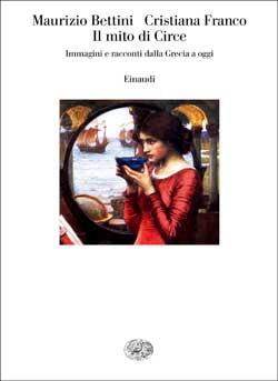 Copertina del libro Il mito di Circe di Maurizio Bettini, Cristiana Franco