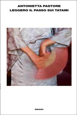 Copertina del libro Leggero il passo sui tatami di Antonietta Pastore