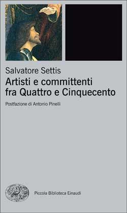 Copertina del libro Artisti e committenti fra Quattro e Cinquecento di Salvatore Settis