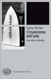 Copertina del libro L'invenzione dell'arte di Larry Shiner
