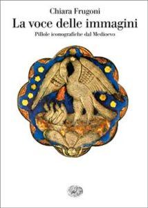 Copertina del libro La voce delle immagini di Chiara Frugoni