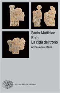 Copertina del libro Ebla. La città del trono di Paolo Matthiae