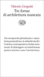 Copertina del libro Tre forme di architettura mancata di Vittorio Gregotti