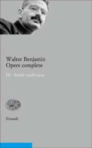 Copertina del libro Opere complete III. Scritti 1928-1929 di Walter Benjamin