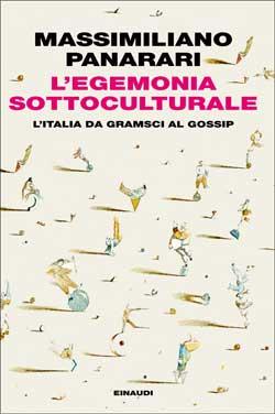 Copertina del libro L'egemonia sottoculturale di Massimiliano Panarari