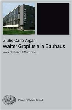 Copertina del libro Walter Gropius e la Bauhaus di Giulio Carlo Argan
