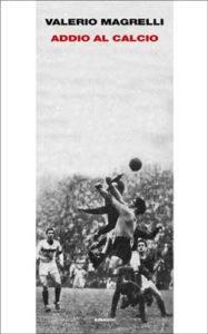 Copertina del libro Addio al calcio di Valerio Magrelli