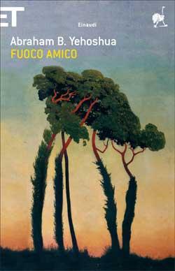 Copertina del libro Fuoco amico di Abraham B. Yehoshua