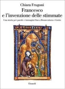 Copertina del libro Francesco e l'invenzione delle stimmate di Chiara Frugoni