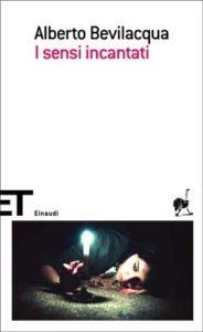 Copertina del libro I sensi incantati di Alberto Bevilacqua