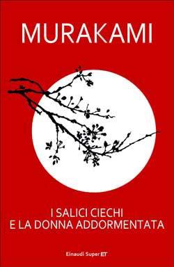 Copertina del libro I salici ciechi e la donna addormentata di Murakami Haruki