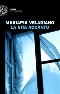 Copertina del libro La vita accanto di Mariapia Veladiano