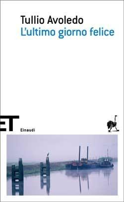 Copertina del libro L'ultimo giorno felice di Tullio Avoledo