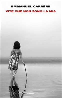 Copertina del libro Vite che non sono la mia di Emmanuel Carrère