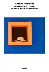 Copertina del libro Insolita storia di una vita normale di Carlo Repetti
