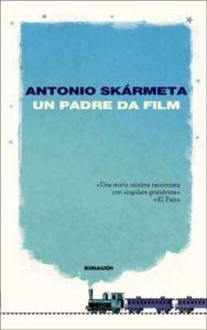 Copertina del libro Un padre da film di Antonio Skármeta