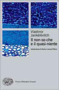 Copertina del libro Il non-so-che e il quasi-niente di Vladimir Jankélévitch