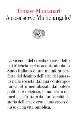 Copertina del libro A cosa serve Michelangelo? di Tomaso Montanari