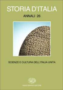 Copertina del libro Storia d'Italia. Annali 26. Scienze e cultura dell'Italia unita. di VV.