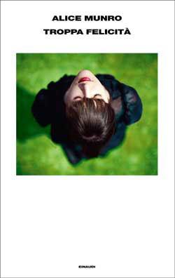 Copertina del libro Troppa felicità di Alice Munro