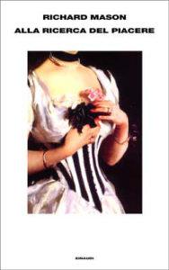 Copertina del libro Alla ricerca del piacere di Richard Mason