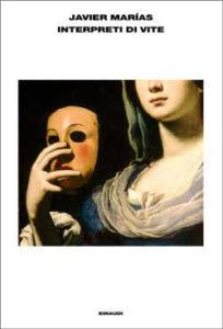 Copertina del libro Interpreti di vite di Javier Marías