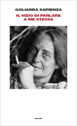 Copertina del libro Il vizio di parlare a me stessa di Goliarda Sapienza