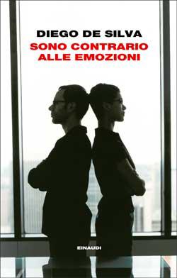 Copertina del libro Sono contrario alle emozioni di Diego De Silva