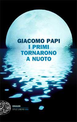 Copertina del libro I primi tornarono a nuoto di Giacomo Papi