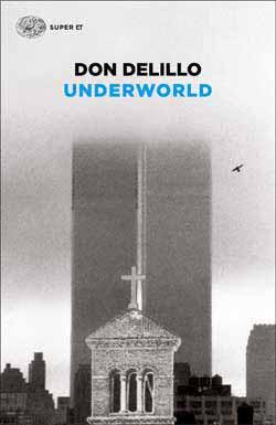 Copertina del libro Underworld (versione italiana) di Don DeLillo