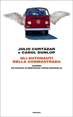 Copertina del libro Gli autonauti della cosmostrada di Julio Cortázar, Carol Dunlop