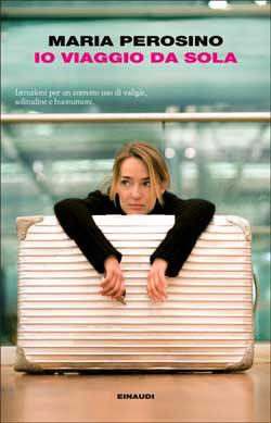 Copertina del libro Io viaggio da sola di Maria Perosino