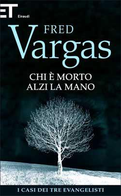 Copertina del libro Chi è morto alzi la mano di Fred Vargas
