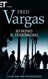 Copertina del libro Io sono il Tenebroso di Fred Vargas