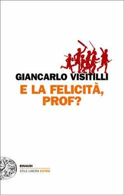 Copertina del libro E la felicità, prof? di Giancarlo Visitilli