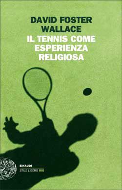 Copertina del libro Il tennis come esperienza religiosa di David Foster Wallace