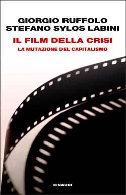 Copertina del libro Il film della crisi di Giorgio Ruffolo, Stefano Sylos Labini