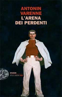 Copertina del libro L'arena dei perdenti di Antonin Varenne