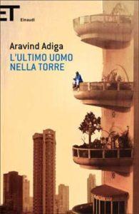 Copertina del libro L'ultimo uomo nella torre di Aravind Adiga