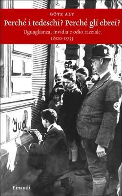 Copertina del libro Perché i tedeschi? Perché gli ebrei? di Götz Aly
