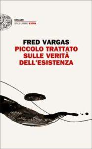 Copertina del libro Piccolo trattato sulle verità dell'esistenza di Fred Vargas