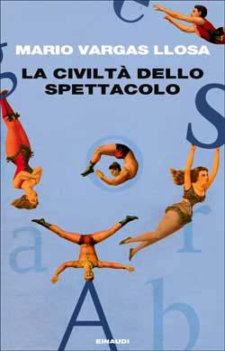 Copertina del libro La civiltà dello spettacolo di Mario Vargas Llosa
