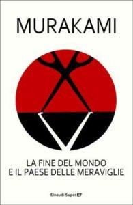 Copertina del libro La fine del mondo e il paese delle meraviglie di Murakami Haruki