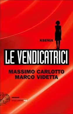 Copertina del libro Le Vendicatrici. Ksenia di Massimo Carlotto, Marco Videtta