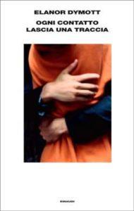 Copertina del libro Ogni contatto lascia una traccia di Elanor Dymott